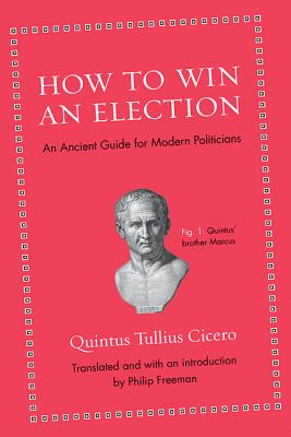 How to Win an Election By Cicero, Quintus Tullius/ Freeman, Philip (TRN)